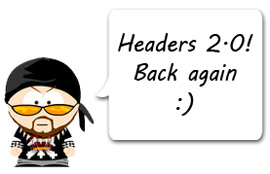 Headers 2.0 .... back again!